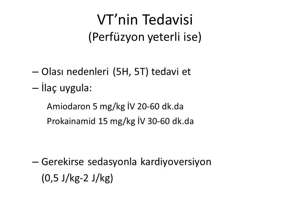 VT'nin Tedavisi (Perfüzyon yeterli ise) – Olası nedenleri (5H, 5T) tedavi et – İlaç uygula: Amiodaron 5 mg/kg İV 20-60 dk.da Prokainamid 15 mg/kg İV 3