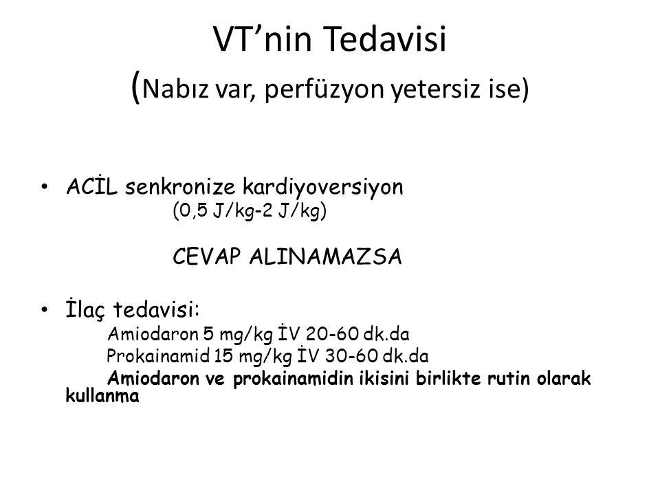 VT'nin Tedavisi ( Nabız var, perfüzyon yetersiz ise) ACİL senkronize kardiyoversiyon (0,5 J/kg-2 J/kg) CEVAP ALINAMAZSA İlaç tedavisi: Amiodaron 5 mg/