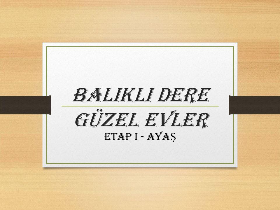 BALIKLI DERE GÜZEL EVLER ETAP I - AYA Ş