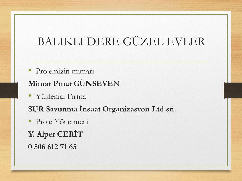 BALIKLI DERE GÜZEL EVLER Projemizin mimarı Mimar Pınar GÜNSEVEN Yüklenici Firma SUR Savunma İnşaat Organizasyon Ltd.şti. Proje Yönetmeni Y. Alper CERİ