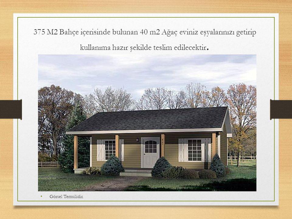 375 M2 Bahçe içerisinde bulunan 40 m2 Ağaç eviniz eşyalarınızı getirip kullanıma hazır şekilde teslim edilecektir. Görsel Temsilidir.