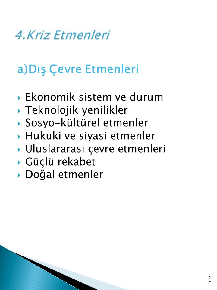 a)Dış Çevre Etmenleri  Ekonomik sistem ve durum  Teknolojik yenilikler  Sosyo-kültürel etmenler  Hukuki ve siyasi etmenler  Uluslararası çevre etmenleri  Güçlü rekabet  Doğal etmenler 27
