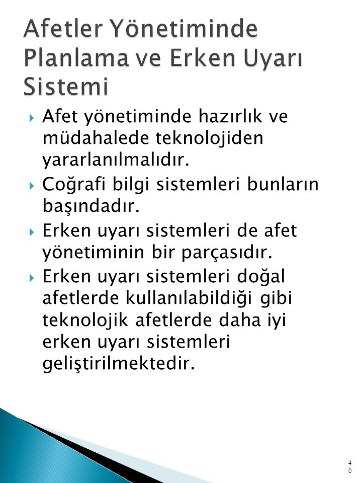  Afet yönetiminde hazırlık ve müdahalede teknolojiden yararlanılmalıdır.