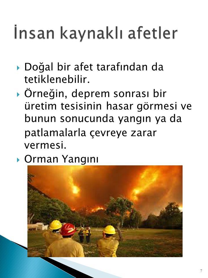  Doğal bir afet tarafından da tetiklenebilir.  Örneğin, deprem sonrası bir üretim tesisinin hasar görmesi ve bunun sonucunda yangın ya da patlamalar