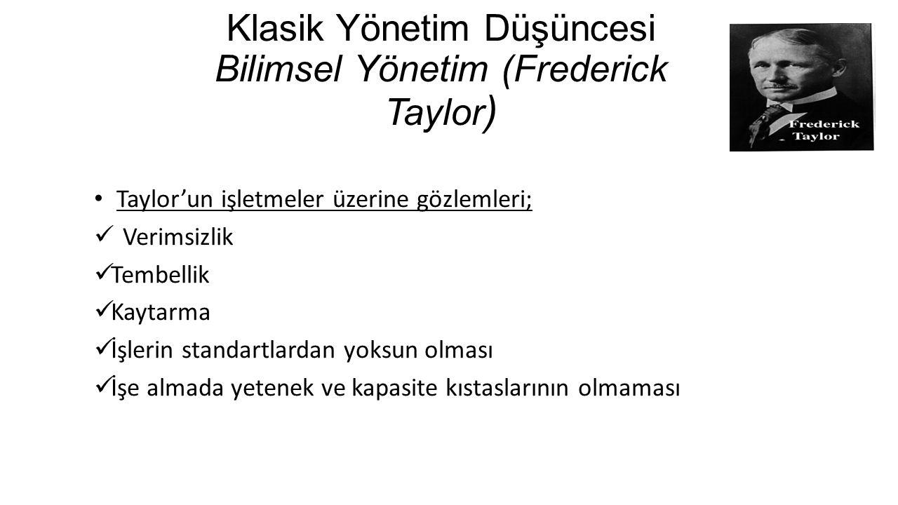 Klasik Yönetim Düşüncesi Bilimsel Yönetim (Frederick Taylor ) Taylor'un işletmeler üzerine gözlemleri; Verimsizlik Tembellik Kaytarma İşlerin standart
