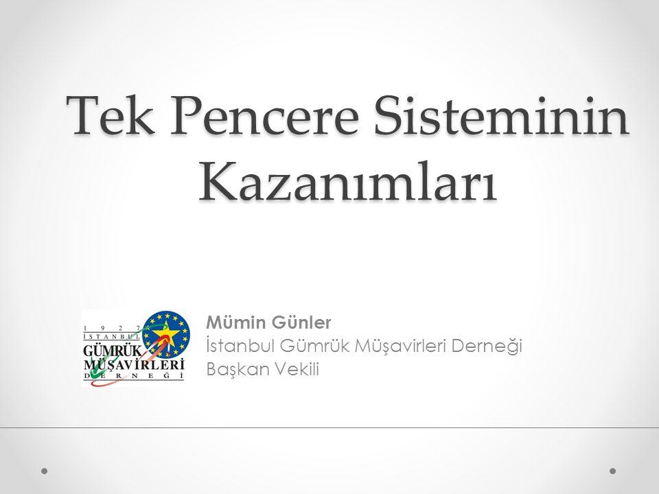 Tek Pencere Sisteminin Kazanımları Mümin Günler İstanbul Gümrük Müşavirleri Derneği Başkan Vekili
