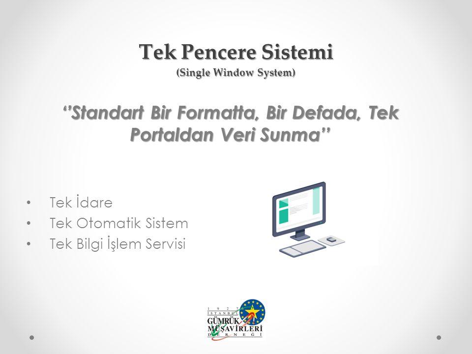 ''Standart Bir Formatta, Bir Defada, Tek Portaldan Veri Sunma'' Tek İdare Tek Otomatik Sistem Tek Bilgi İşlem Servisi Tek Pencere Sistemi (Single Window System)