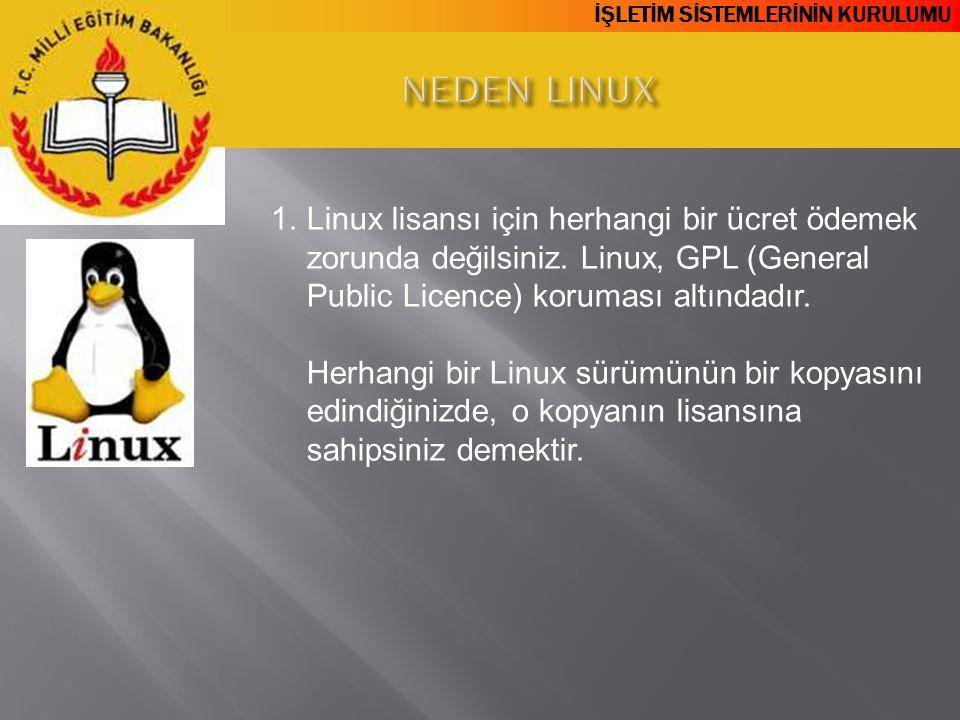 İŞLETİM SİSTEMLERİNİN KURULUMU 1.Linux lisansı için herhangi bir ücret ödemek zorunda değilsiniz. Linux, GPL (General Public Licence) koruması altında