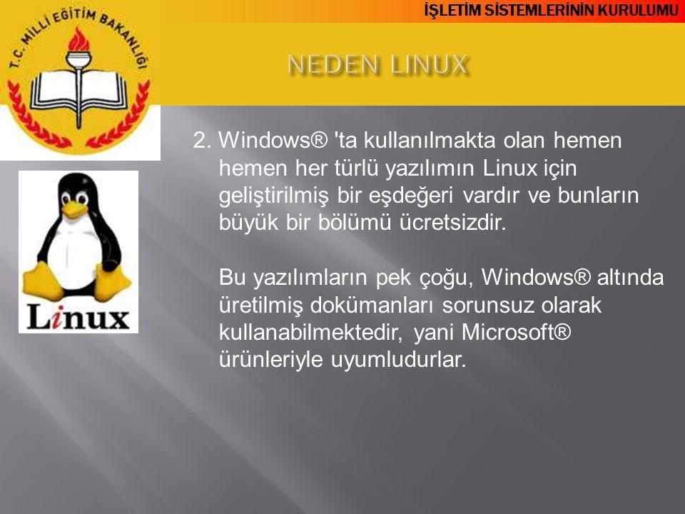 İŞLETİM SİSTEMLERİNİN KURULUMU 2. Windows® 'ta kullanılmakta olan hemen hemen her türlü yazılımın Linux için geliştirilmiş bir eşdeğeri vardır ve bunl