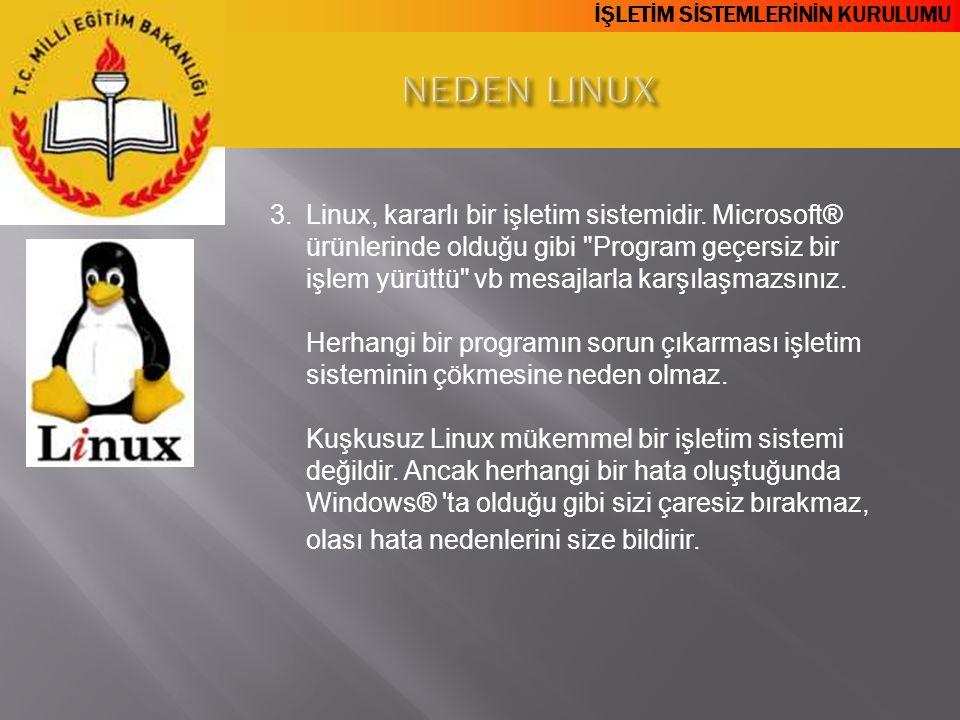 İŞLETİM SİSTEMLERİNİN KURULUMU 3.Linux, kararlı bir işletim sistemidir. Microsoft® ürünlerinde olduğu gibi