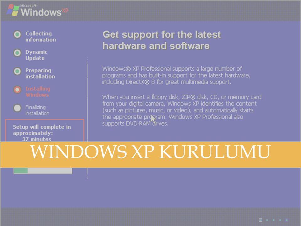 İŞLETİM SİSTEMLERİNİN KURULUMU WINDOWS XP KURULUMU