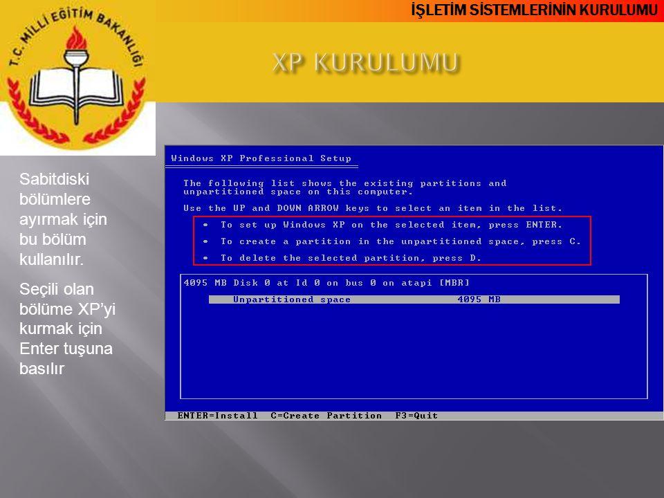 İŞLETİM SİSTEMLERİNİN KURULUMU Sabitdiski bölümlere ayırmak için bu bölüm kullanılır. Seçili olan bölüme XP'yi kurmak için Enter tuşuna basılır