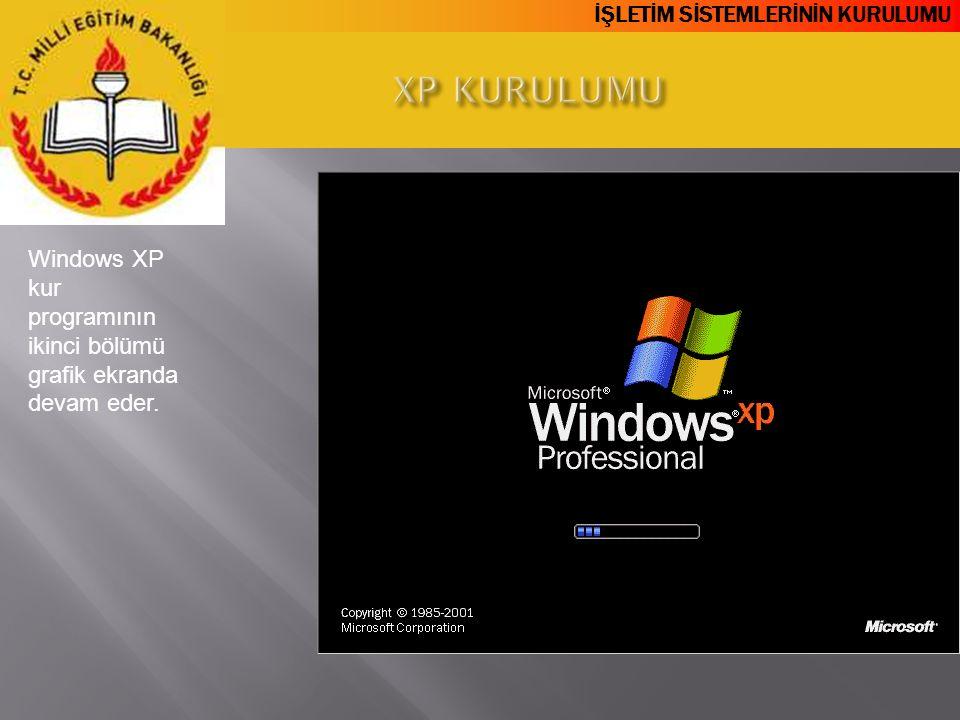 İŞLETİM SİSTEMLERİNİN KURULUMU Windows XP kur programının ikinci bölümü grafik ekranda devam eder.