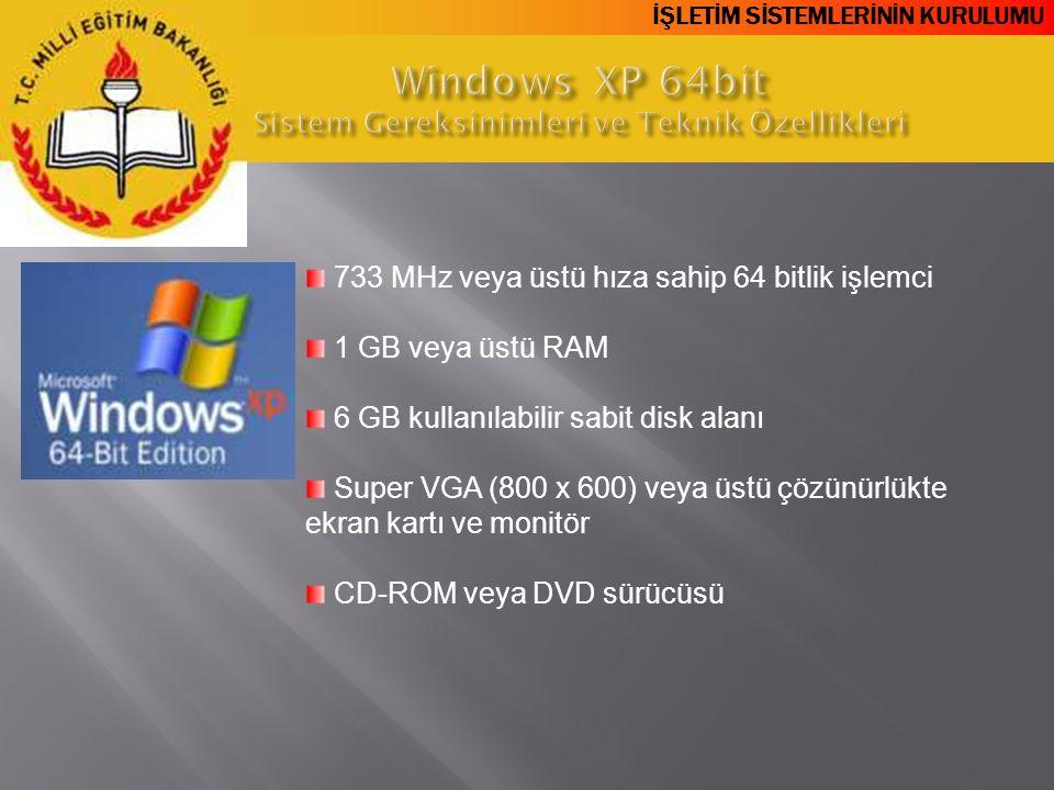 İŞLETİM SİSTEMLERİNİN KURULUMU 733 MHz veya üstü hıza sahip 64 bitlik işlemci 1 GB veya üstü RAM 6 GB kullanılabilir sabit disk alanı Super VGA (800 x