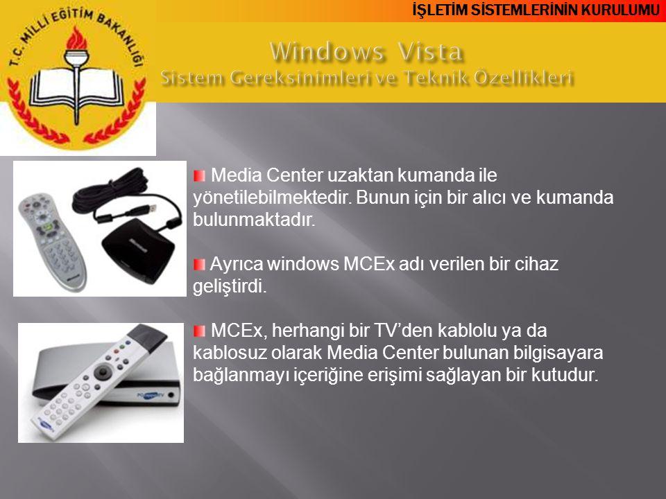 İŞLETİM SİSTEMLERİNİN KURULUMU Media Center uzaktan kumanda ile yönetilebilmektedir. Bunun için bir alıcı ve kumanda bulunmaktadır. Ayrıca windows MCE
