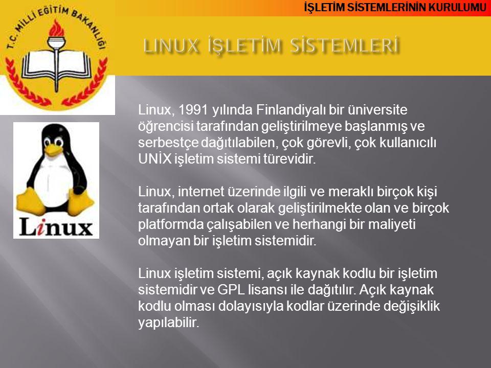 İŞLETİM SİSTEMLERİNİN KURULUMU Linux, 1991 yılında Finlandiyalı bir üniversite öğrencisi tarafından geliştirilmeye başlanmış ve serbestçe dağıtılabile