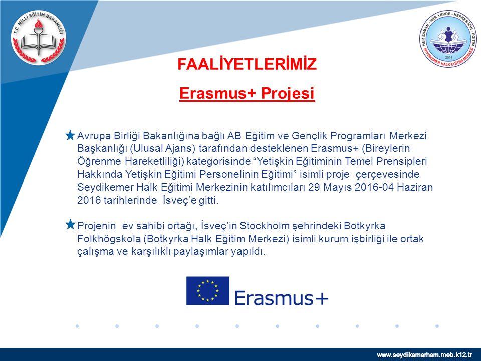 www.company.com FAALİYETLERİMİZ Erasmus+ Projesi Avrupa Birliği Bakanlığına bağlı AB Eğitim ve Gençlik Programları Merkezi Başkanlığı (Ulusal Ajans) tarafından desteklenen Erasmus+ (Bireylerin Öğrenme Hareketliliği) kategorisinde Yetişkin Eğitiminin Temel Prensipleri Hakkında Yetişkin Eğitimi Personelinin Eğitimi isimli proje çerçevesinde Seydikemer Halk Eğitimi Merkezinin katılımcıları 29 Mayıs 2016-04 Haziran 2016 tarihlerinde İsveç'e gitti.