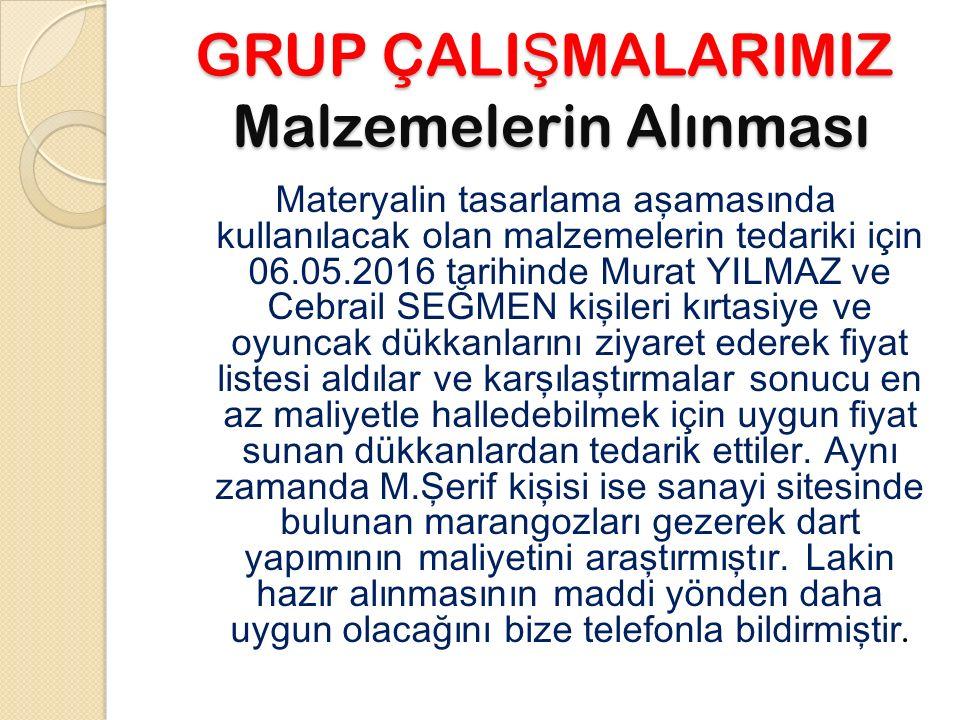GRUP ÇALI Ş MALARIMIZ Malzemelerin Alınması Materyalin tasarlama aşamasında kullanılacak olan malzemelerin tedariki için 06.05.2016 tarihinde Murat YI