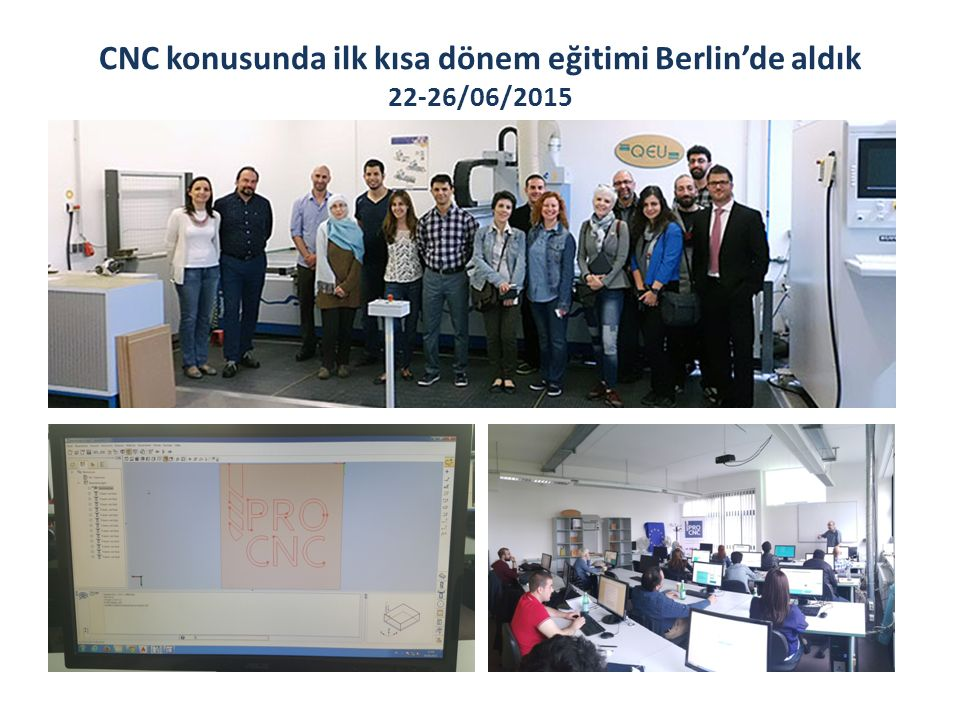CNC konusunda ilk kısa dönem eğitimi Berlin'de aldık 22-26/06/2015
