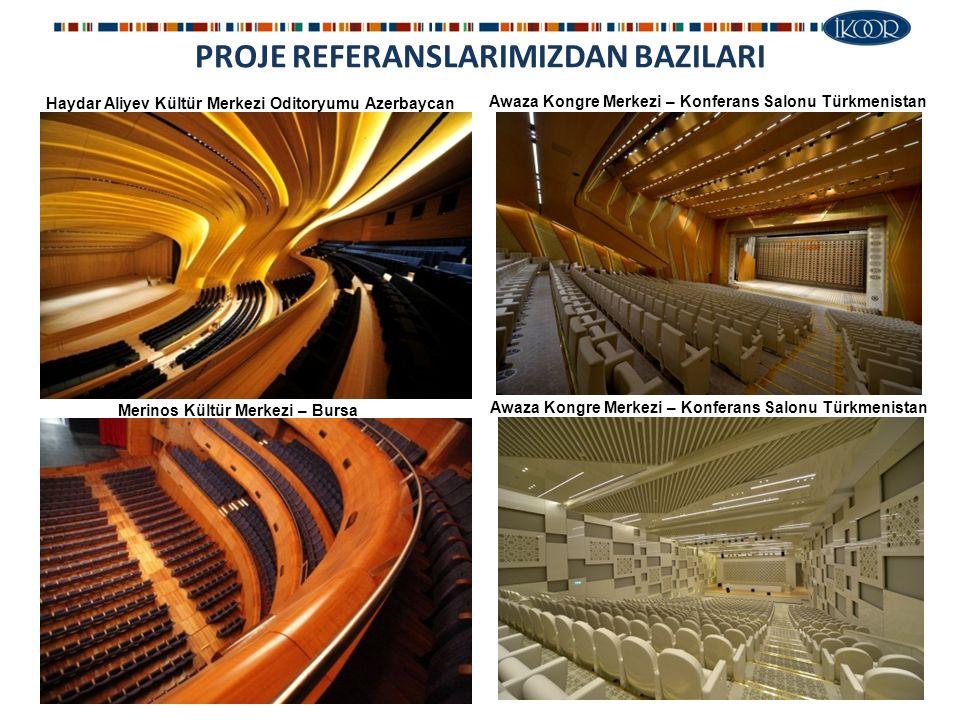 PROJE REFERANSLARIMIZDAN BAZILARI Haydar Aliyev Kültür Merkezi Oditoryumu Azerbaycan Awaza Kongre Merkezi – Konferans Salonu Türkmenistan Merinos Kültür Merkezi – Bursa