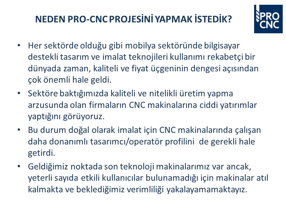 NEDEN PRO-CNC PROJESİNİ YAPMAK İSTEDİK.