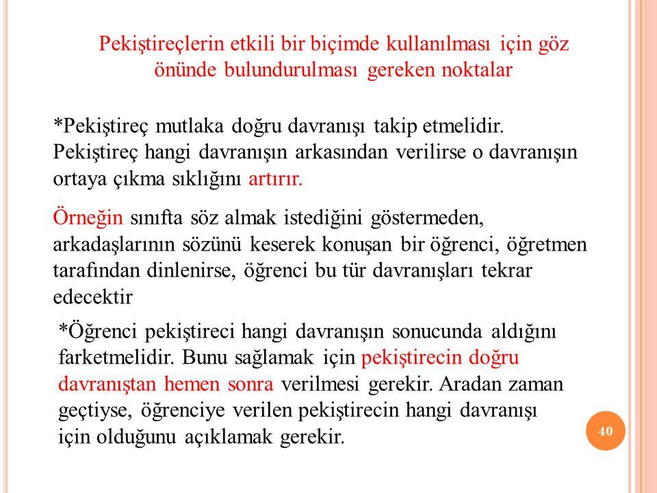 39 EDİMSEL KOŞULLANMANIN EĞİTİME UYGULANMASI Ödül ve cezanın eğitimde kullanılması Edimsel koşullamanın getirdiği ilkeler günümüzde halen geçerliğini