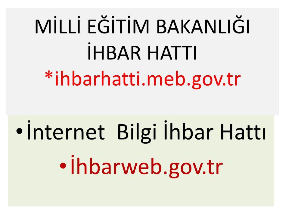 MİLLİ EĞİTİM BAKANLIĞI İHBAR HATTI *ihbarhatti.meb.gov.tr İnternet Bilgi İhbar Hattı İhbarweb.gov.tr