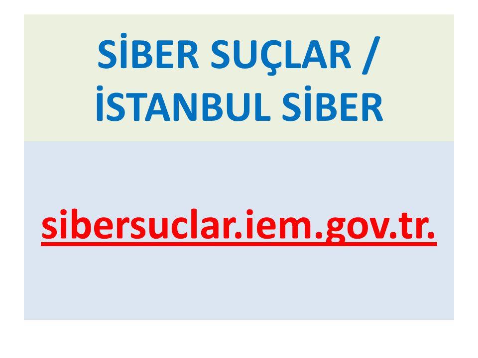 SİBER SUÇLAR / İSTANBUL SİBER sibersuclar.iem.gov.tr.