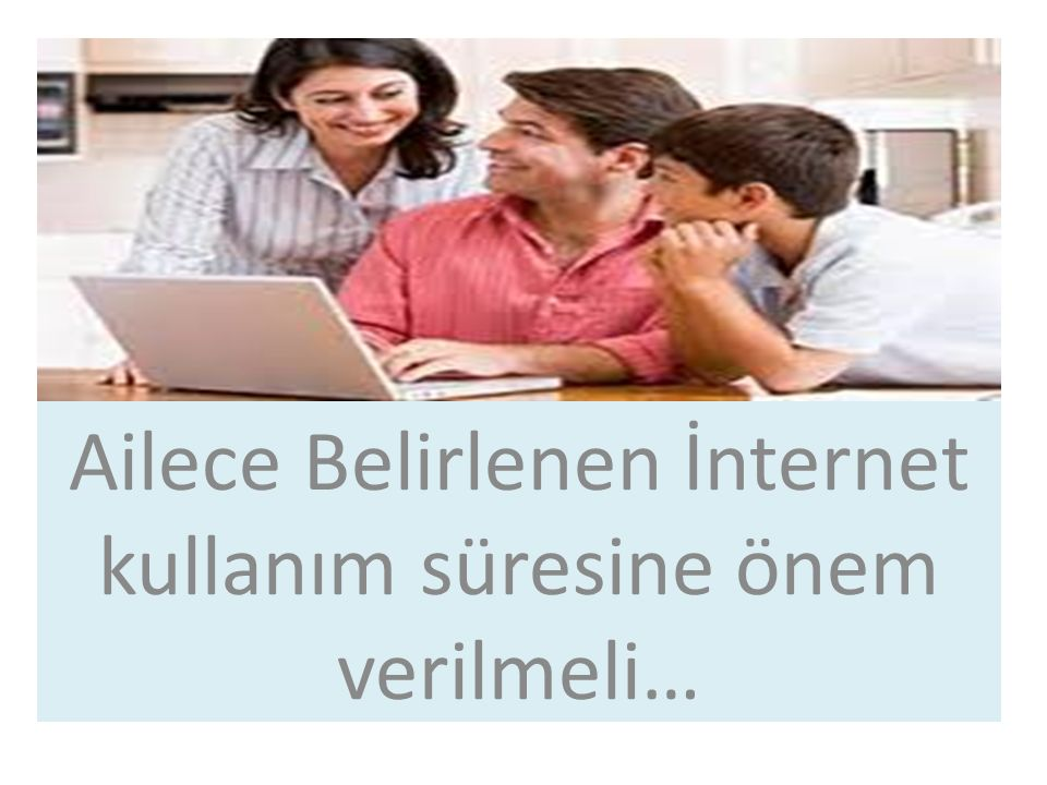 Ailece Belirlenen İnternet kullanım süresine önem verilmeli…