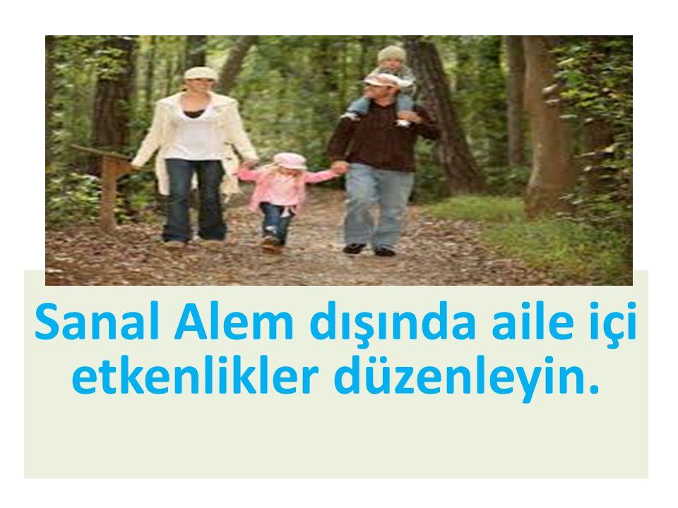 Sanal Alem dışında aile içi etkenlikler düzenleyin.