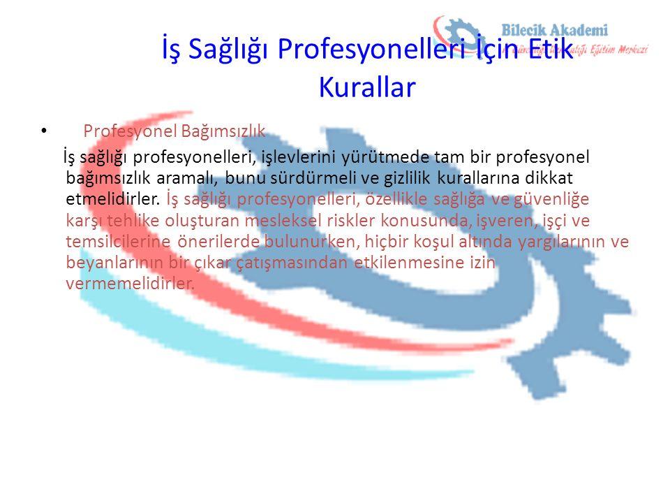 İş Sağlığı Profesyonelleri İçin Etik Kurallar Profesyonel Bağımsızlık İş sağlığı profesyonelleri, işlevlerini yürütmede tam bir profesyonel bağımsızlı