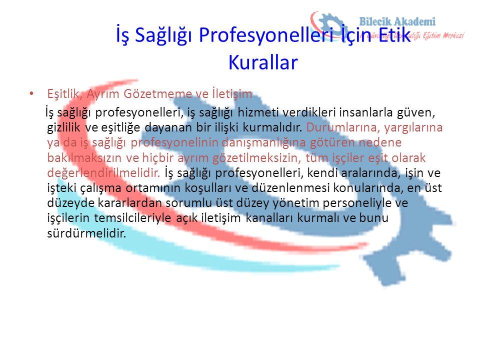 İş Sağlığı Profesyonelleri İçin Etik Kurallar Eşitlik, Ayrım Gözetmeme ve İletişim İş sağlığı profesyonelleri, iş sağlığı hizmeti verdikleri insanlarl