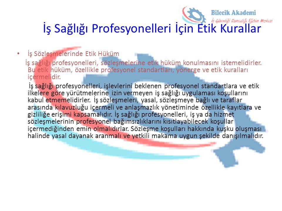 İş Sağlığı Profesyonelleri İçin Etik Kurallar İş Sözleşmelerinde Etik Hüküm İş sağlığı profesyonelleri, sözleşmelerine etik hüküm konulmasını istemeli