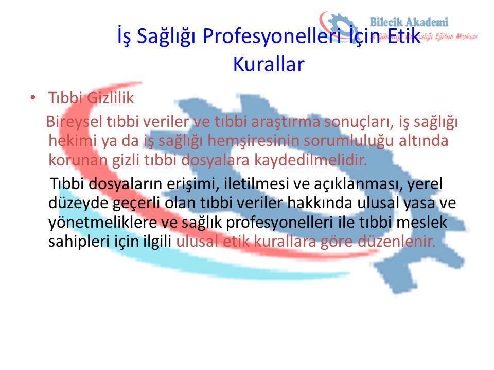 İş Sağlığı Profesyonelleri İçin Etik Kurallar Tıbbi Gizlilik Bireysel tıbbi veriler ve tıbbi araştırma sonuçları, iş sağlığı hekimi ya da iş sağlığı h