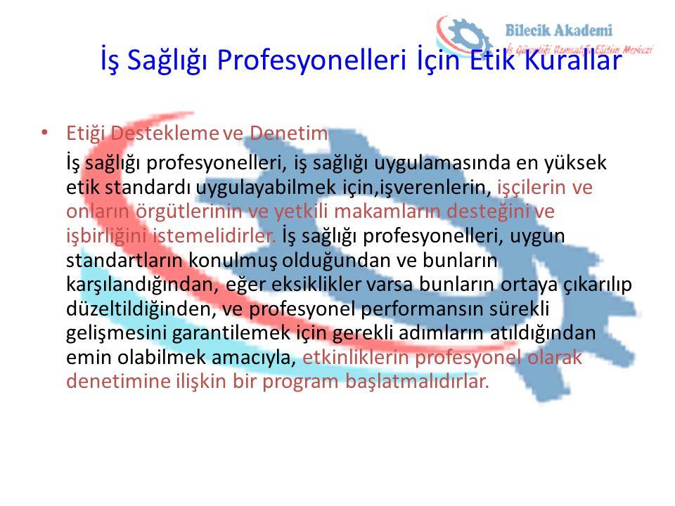 İş Sağlığı Profesyonelleri İçin Etik Kurallar Etiği Destekleme ve Denetim İş sağlığı profesyonelleri, iş sağlığı uygulamasında en yüksek etik standard