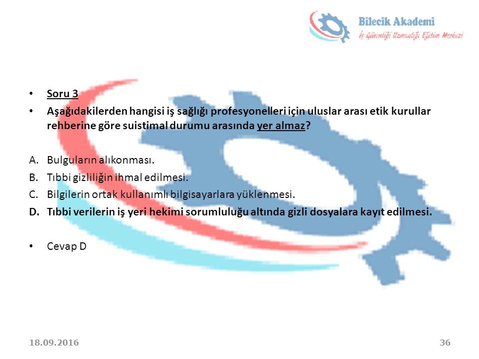 Soru 3 Aşağıdakilerden hangisi iş sağlığı profesyonelleri için uluslar arası etik kurullar rehberine göre suistimal durumu arasında yer almaz? A.Bulgu