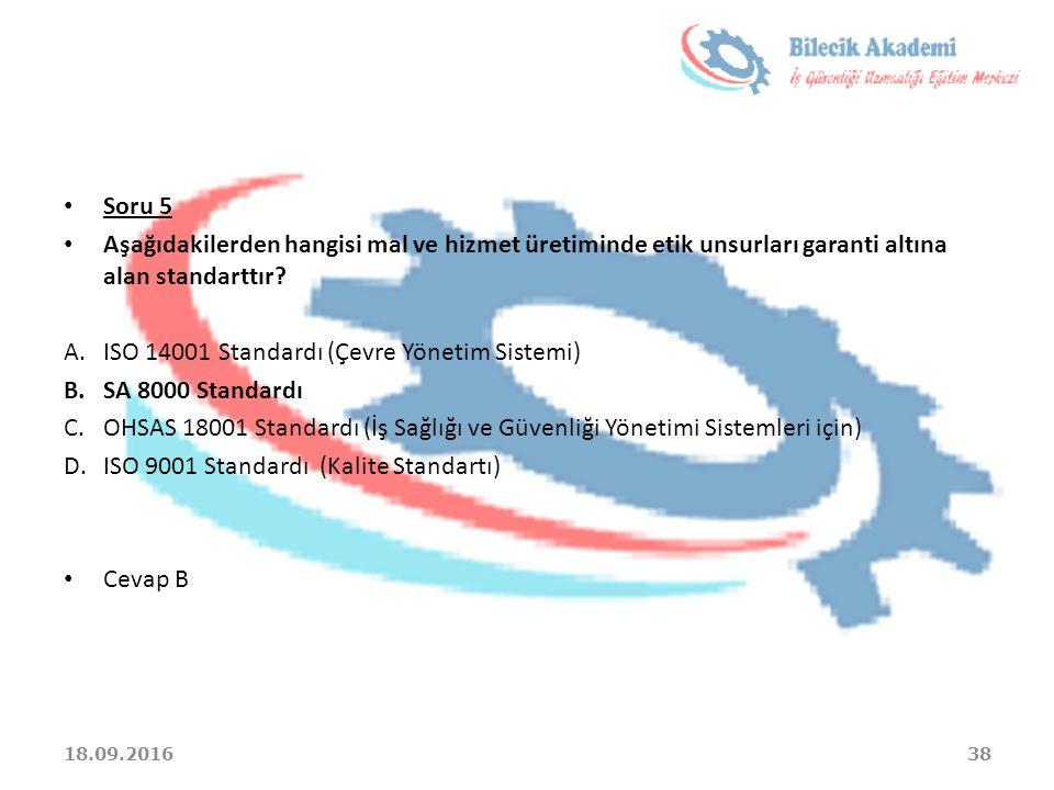 Soru 5 Aşağıdakilerden hangisi mal ve hizmet üretiminde etik unsurları garanti altına alan standarttır? A.ISO 14001 Standardı (Çevre Yönetim Sistemi)