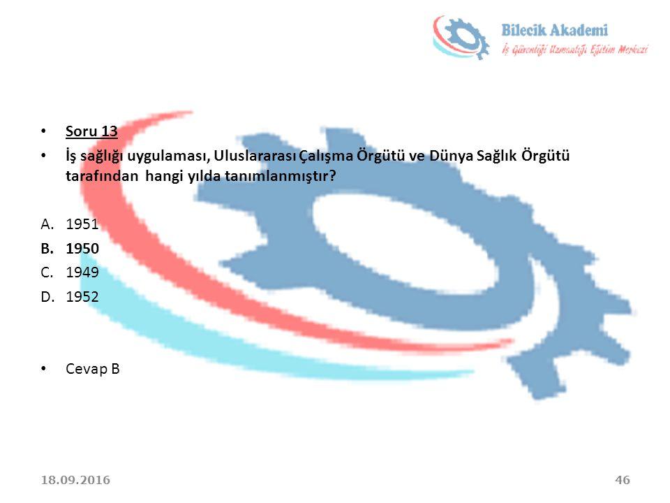 Soru 13 İş sağlığı uygulaması, Uluslararası Çalışma Örgütü ve Dünya Sağlık Örgütü tarafından hangi yılda tanımlanmıştır? A.1951 B.1950 C.1949 D.1952 C