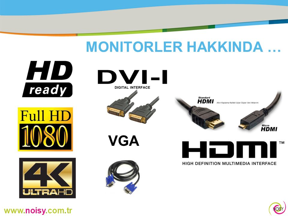 www.noisy.com.tr MONITORLER HAKKINDA … VGA