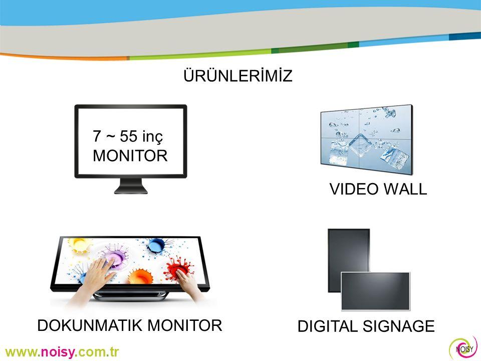 www.noisy.com.tr ÜRÜNLERİMİZ VIDEO WALL DIGITAL SIGNAGE DOKUNMATIK MONITOR 7 ~ 55 inç MONITOR