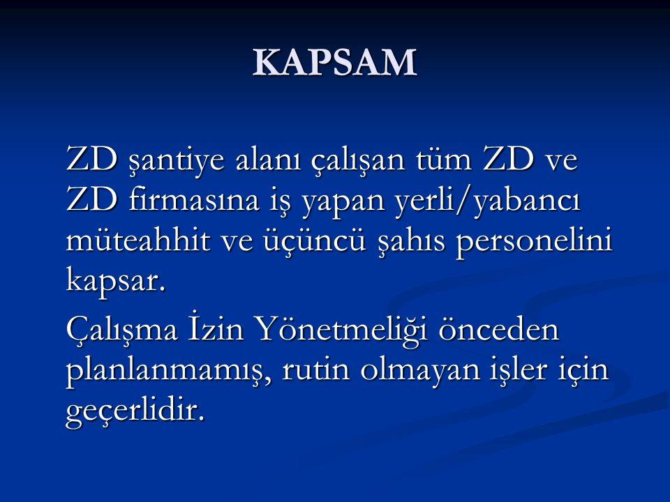 KAPSAM ZD şantiye alanı çalışan tüm ZD ve ZD firmasına iş yapan yerli/yabancı müteahhit ve üçüncü şahıs personelini kapsar. Çalışma İzin Yönetmeliği ö