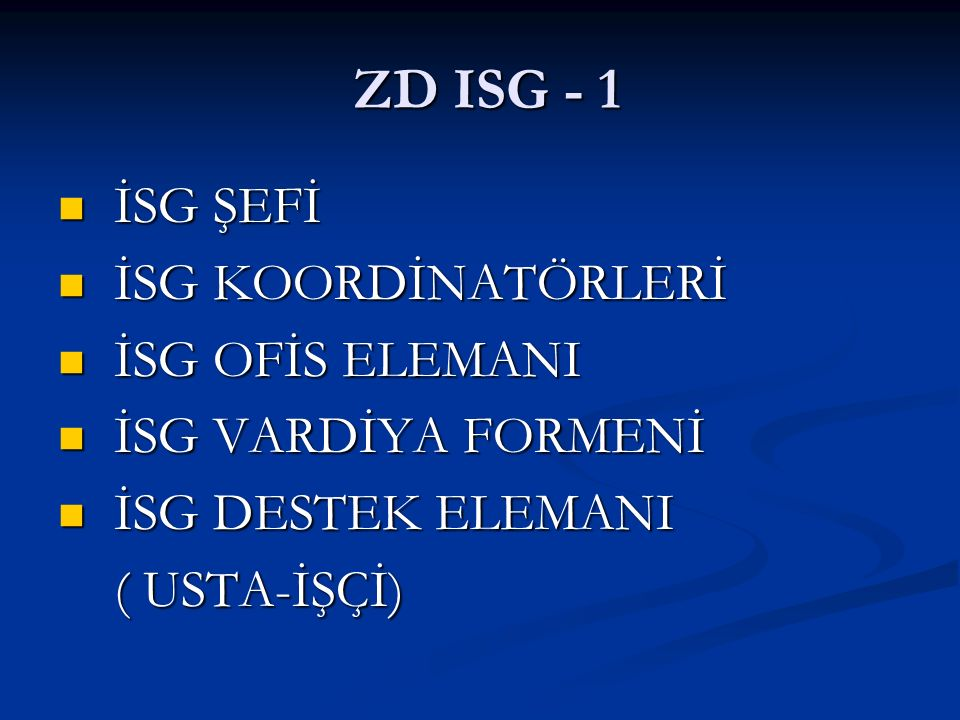 ZD ISG - 1 ZD ISG - 1 İSG ŞEFİ İSG ŞEFİ İSG KOORDİNATÖRLERİ İSG KOORDİNATÖRLERİ İSG OFİS ELEMANI İSG OFİS ELEMANI İSG VARDİYA FORMENİ İSG VARDİYA FORM
