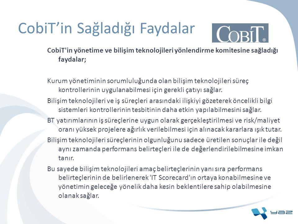 CobiT'in Sağladığı Faydalar CobiT'in yönetime ve bilişim teknolojileri yönlendirme komitesine sağladığı faydalar; Kurum yönetiminin sorumluluğunda ola
