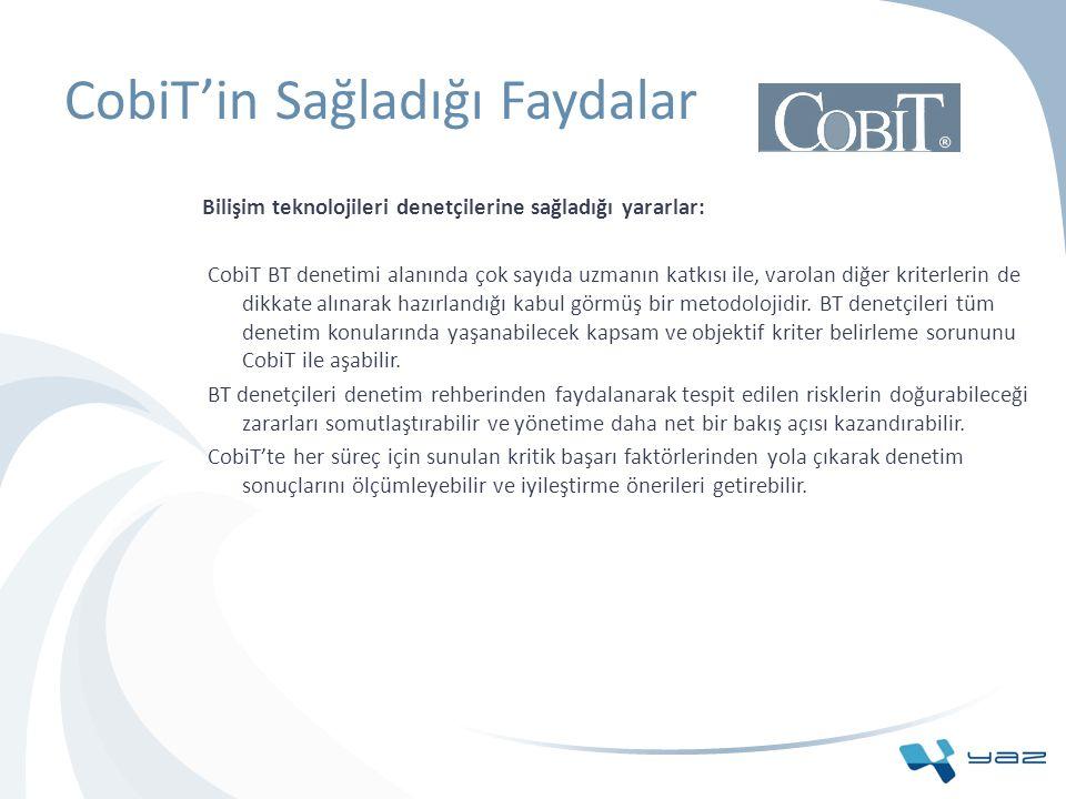 CobiT'in Sağladığı Faydalar Bilişim teknolojileri denetçilerine sağladığı yararlar: CobiT BT denetimi alanında çok sayıda uzmanın katkısı ile, varolan