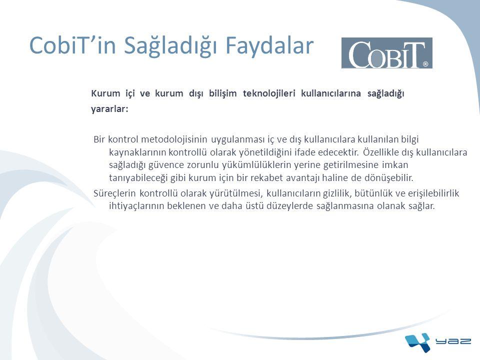 CobiT'in Sağladığı Faydalar Kurum içi ve kurum dışı bilişim teknolojileri kullanıcılarına sağladığı yararlar: Bir kontrol metodolojisinin uygulanması