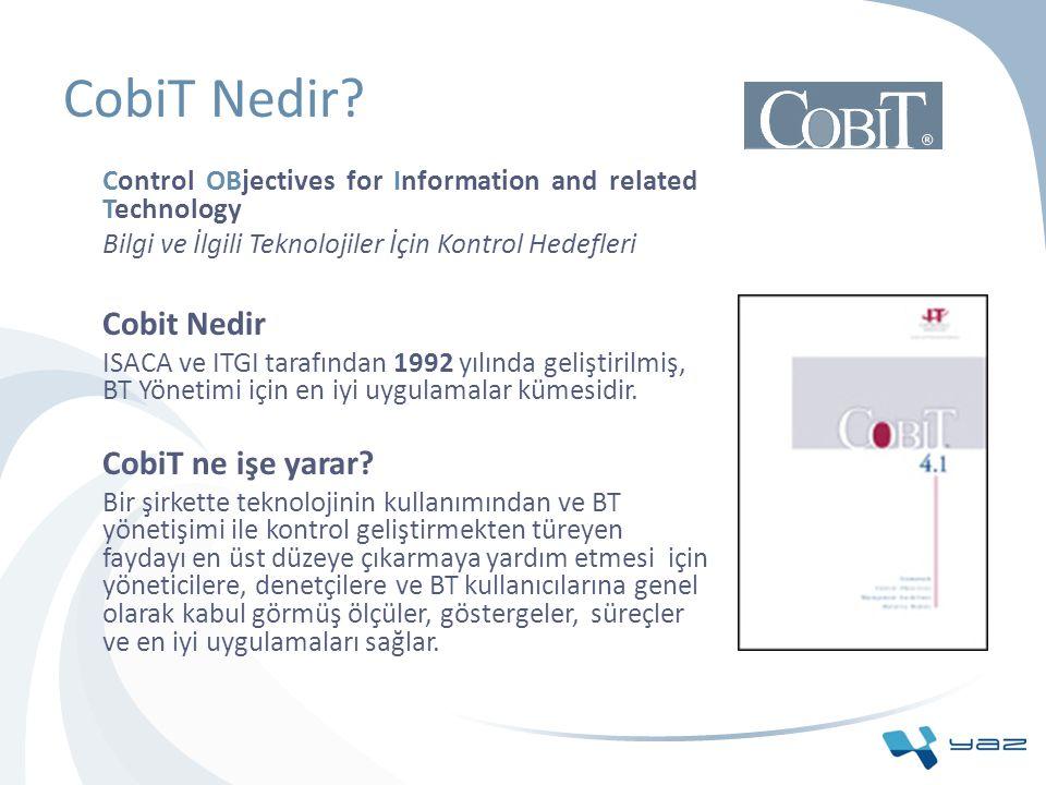 CobiT'in Sağladığı Faydalar Bilişim teknolojileri denetçilerine sağladığı yararlar: CobiT BT denetimi alanında çok sayıda uzmanın katkısı ile, varolan diğer kriterlerin de dikkate alınarak hazırlandığı kabul görmüş bir metodolojidir.
