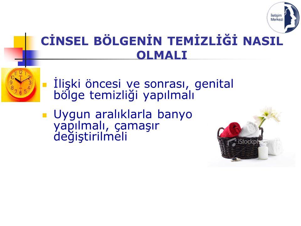 CİNSEL BÖLGENİN TEMİZLİĞİ NASIL OLMALI İlişki öncesi ve sonrası, genital bölge temizliği yapılmalı Uygun aralıklarla banyo yapılmalı, çamaşır değiştirilmeli