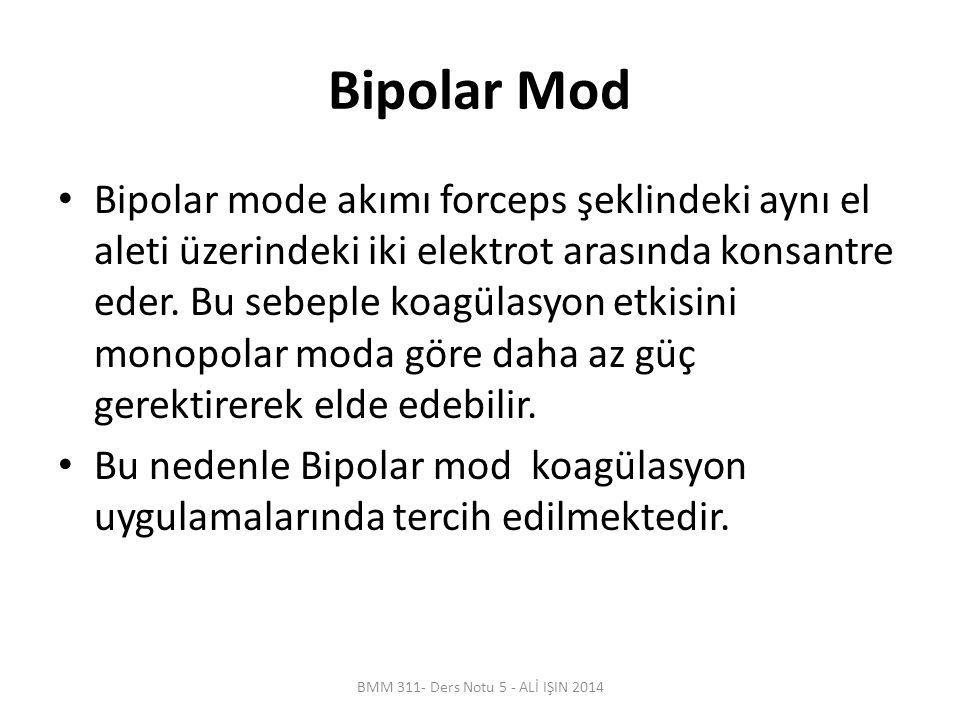 Bipolar Mod Bipolar mode akımı forceps şeklindeki aynı el aleti üzerindeki iki elektrot arasında konsantre eder. Bu sebeple koagülasyon etkisini monop