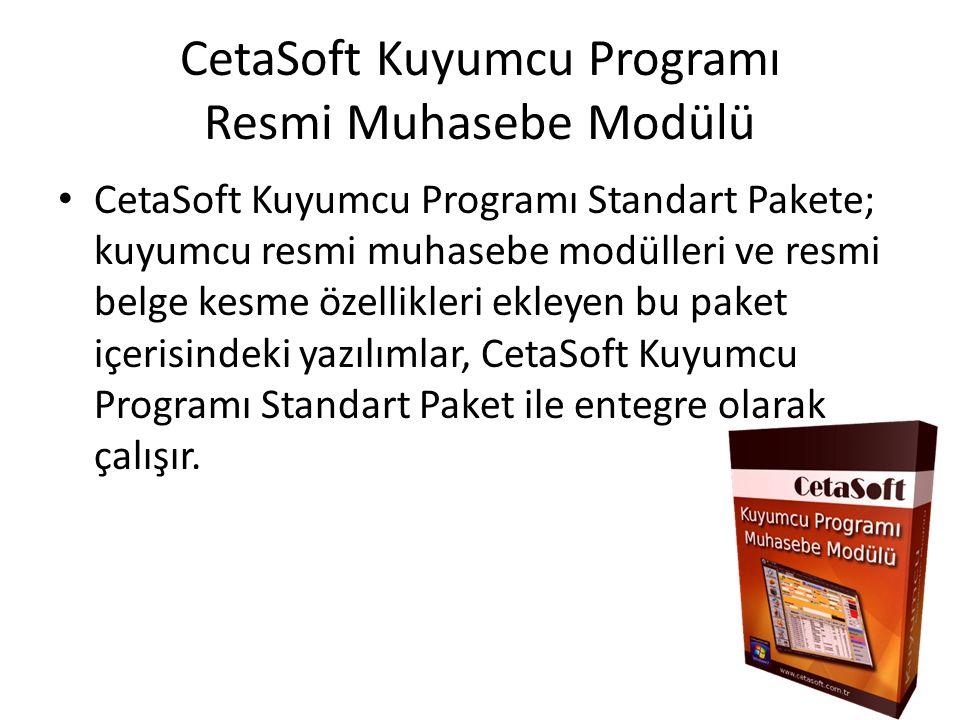 CetaSoft Kuyumcu Programı Resmi Muhasebe Modülü CetaSoft Kuyumcu Programı Standart Pakete; kuyumcu resmi muhasebe modülleri ve resmi belge kesme özellikleri ekleyen bu paket içerisindeki yazılımlar, CetaSoft Kuyumcu Programı Standart Paket ile entegre olarak çalışır.