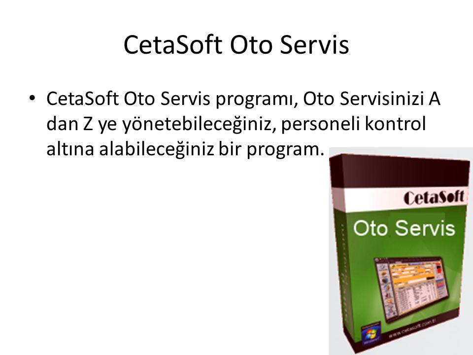 CetaSoft Oto Servis CetaSoft Oto Servis programı, Oto Servisinizi A dan Z ye yönetebileceğiniz, personeli kontrol altına alabileceğiniz bir program.